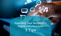 3 Tips to Assessing Your Nonprofit's Digital Infrastructure