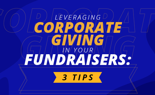 3 Tips to Leveraging Corporate Giving in Your Fundraisers