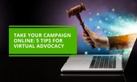 Take Your Campaign Online: 5 Tips for Virtual Advocacy